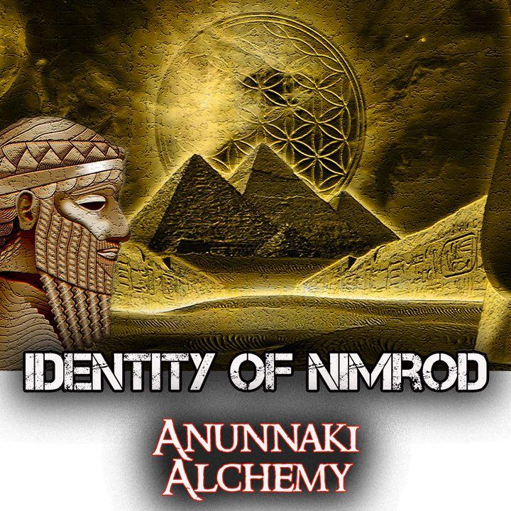 The Identity of Nimrod & Anunnaki Alchemy