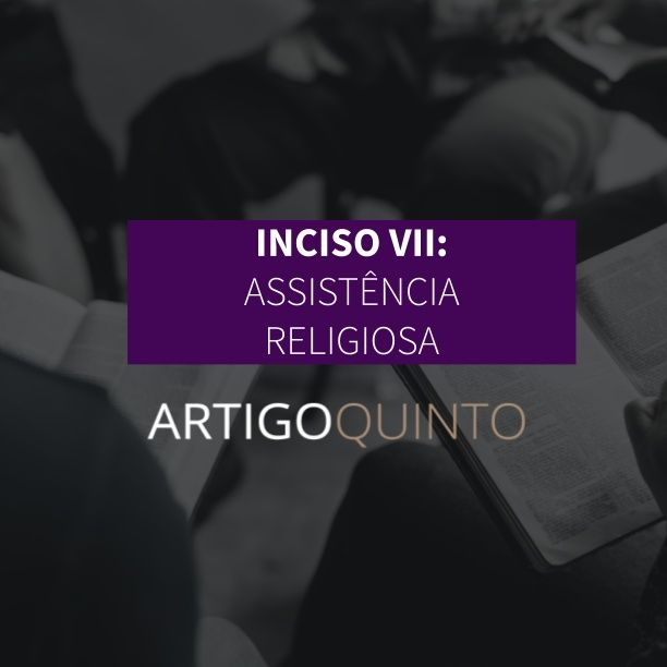 Inciso VII: Assistência Religiosa - Artigo 5º
