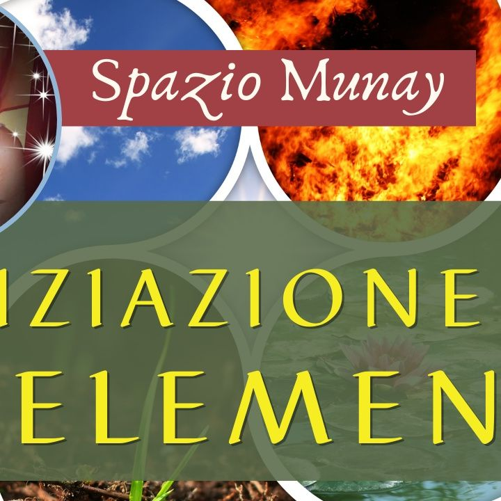 Iniziazione ai 4 Elementi: Memorie di un Viaggio   Spazio Munay - con Roberta Tomassini