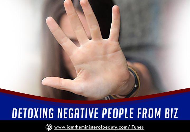 DETOXING NEGATIVE PEOPLE FROM BIZ