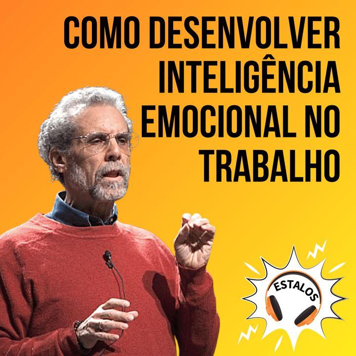 Como desenvolver inteligência emocional no trabalho   Estalo