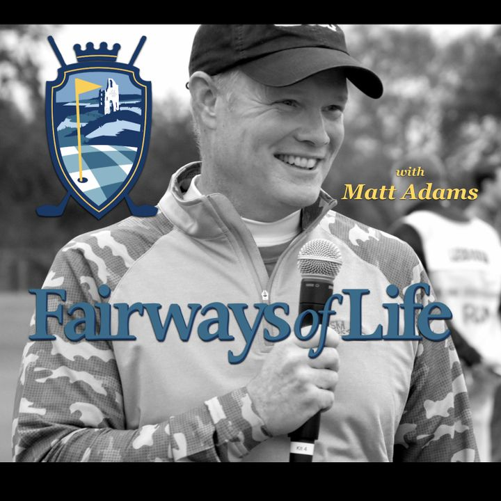 Fairways of Life w Matt Adams-Tues Sept 15 (US Open Preview, Hale Irwin 74 US Open)