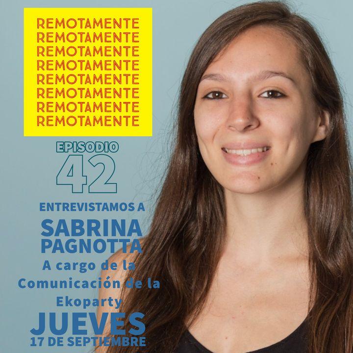 42 - Entrevistamos a Sabrina Pagnotta, Periodista y responsable de comunicacion de la Ekoparty.