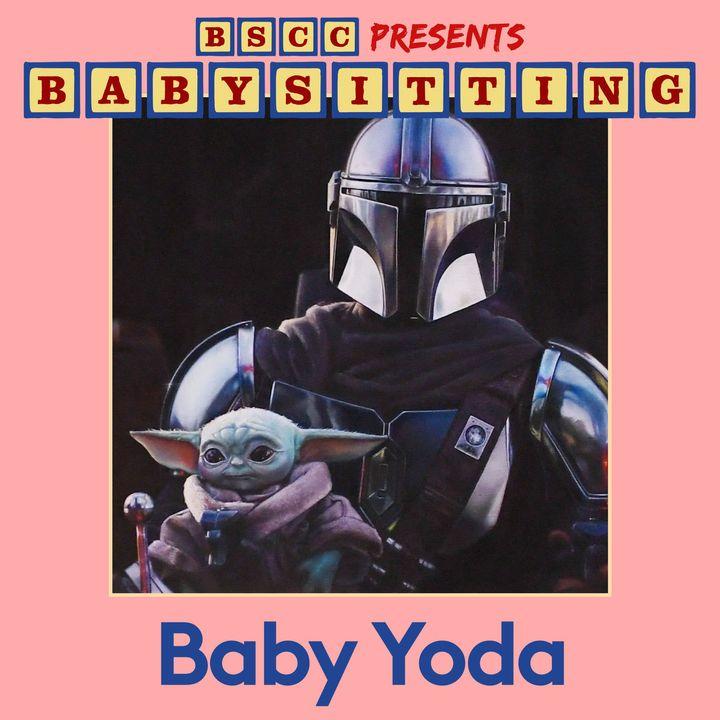 BSCC Presents: Babysitting Baby Yoda