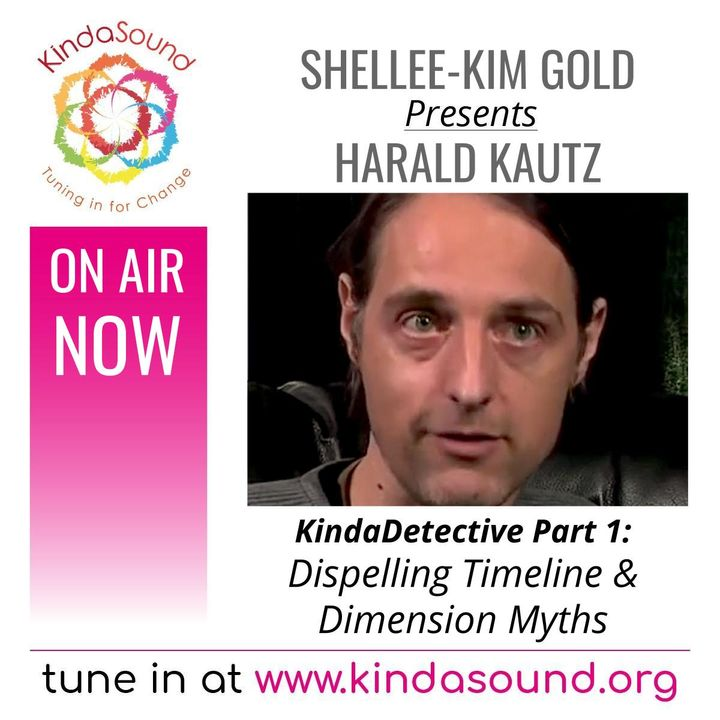 Dispelling Timeline & Dimension Myths   Harald Kautz Pt. 1 on KindaDetective with Shellee-Kim Gold