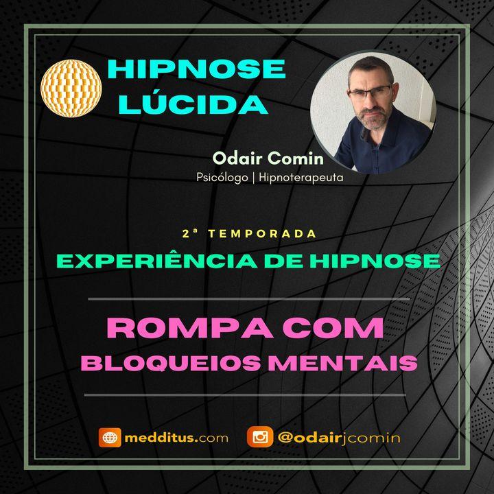 #16 | Experiência de Hipnose para Romper com Bloqueios Mentais | Odair Comin