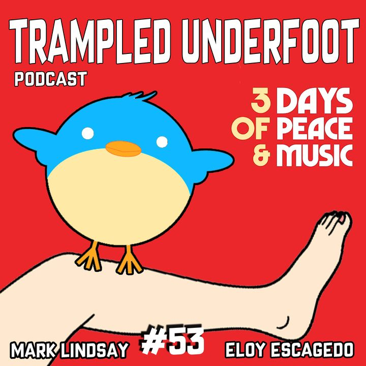 Woodstock was Killer - Trampled Underfoot Podcast EP 53