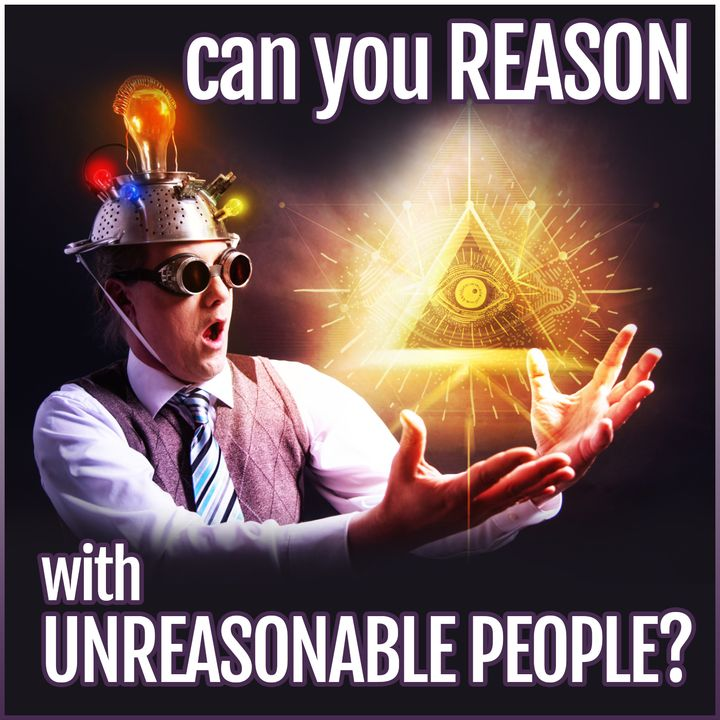 Can You Reason with Unreasonable People?
