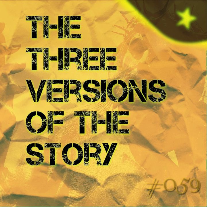 The three versions of the story (#059)