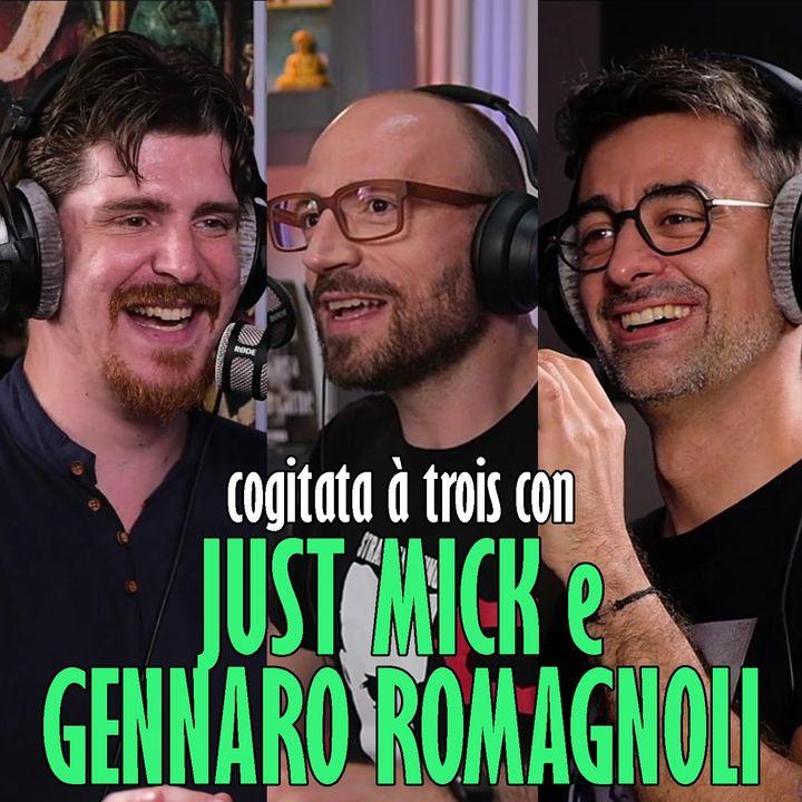 Cogitata con JUST MICK e GENNARO ROMAGNOLI
