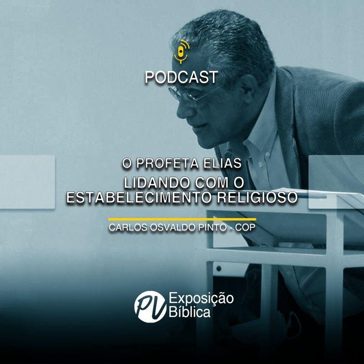 O Profeta Elias - Lidando com o Estabelecimento Religioso - Carlos Osvaldo Pinto (COP)