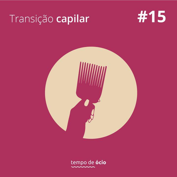 #15 Transição Capilar