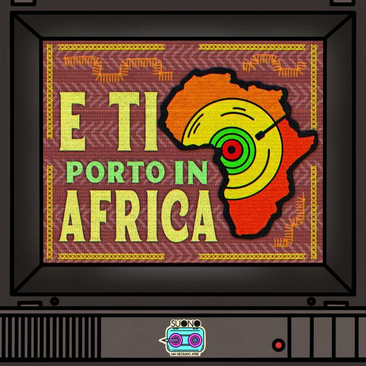 Ep.46 - E ti porto in Africa
