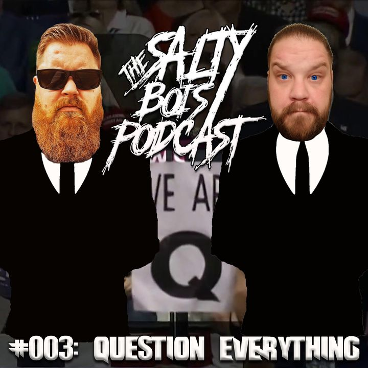 Salty Bois Podcast #003: Question Everything