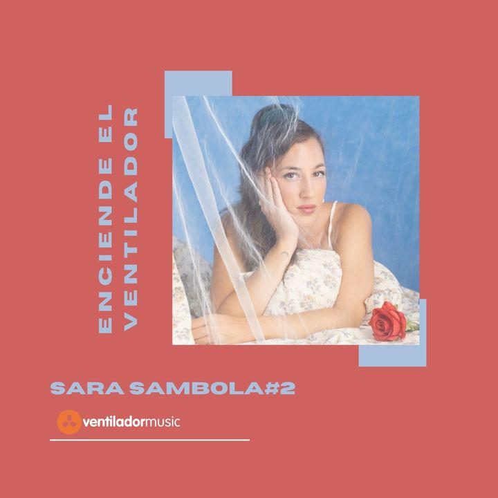 Enciende el Ventilador: #2 Sara Sambola