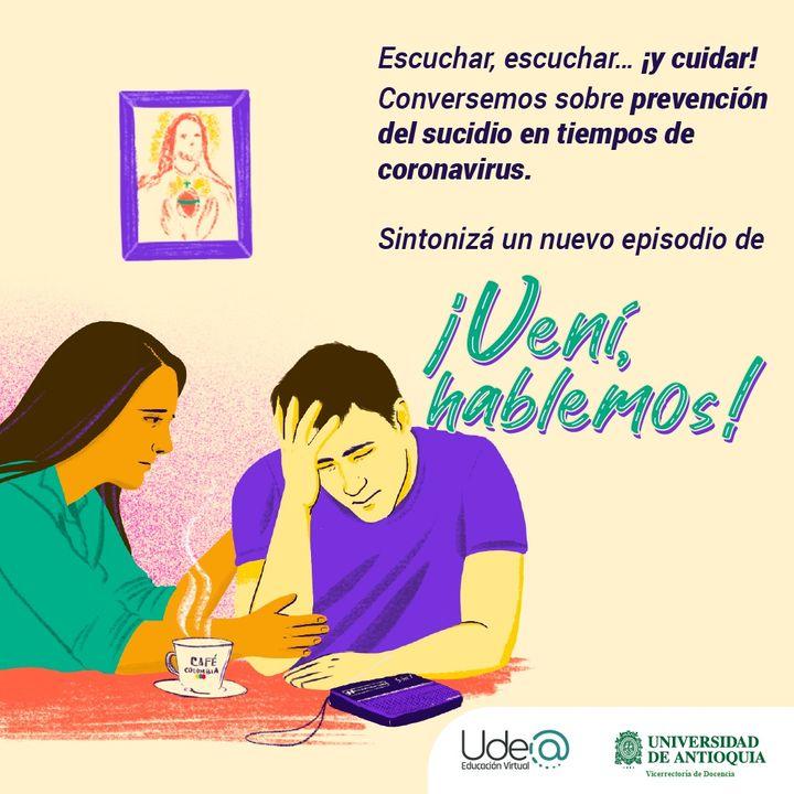 EP4   Vení hablemos - Escuchar, esuchar y cuidar - Prevenir el suicidio en tiempos de pandemia