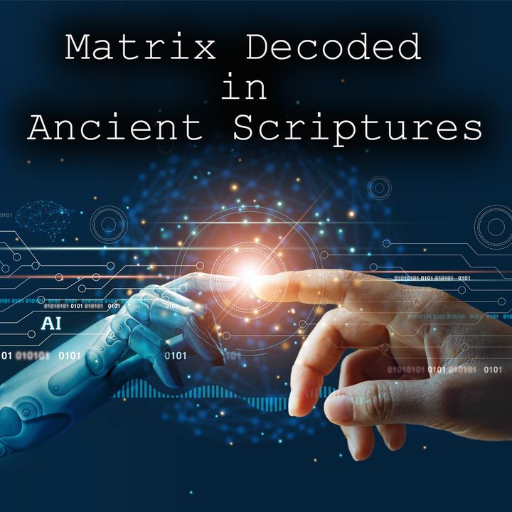 Are we in a Simulation? :  Matrix Decoded in the Ancient Scriptures
