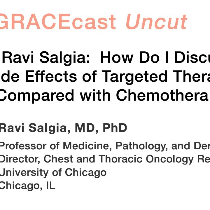 Dr. Ravi Salgia: How Do I Discuss the Side Effects of Targeted Therapies, as Compared with Chemotherapy?