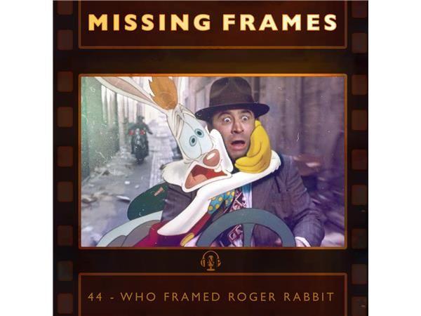 Episode 44 - Who Framed Roger Rabbit