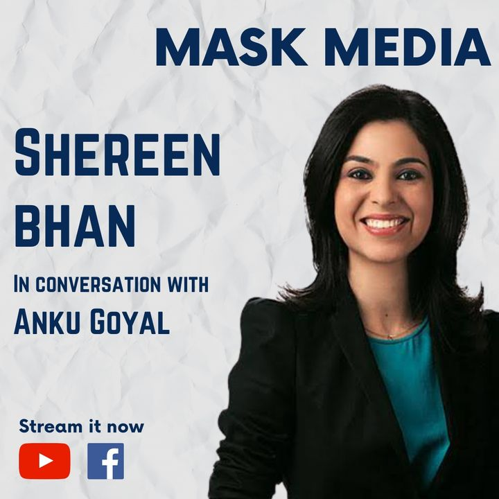 Shereen Bhan , Mask Media; Ep 10: Managing Editor, CNBC TV18   On Her Journey In Biz News & Media