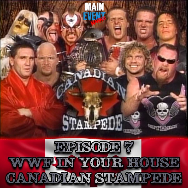 Episode 7: WWF In Your House 16: Canadian Stampede