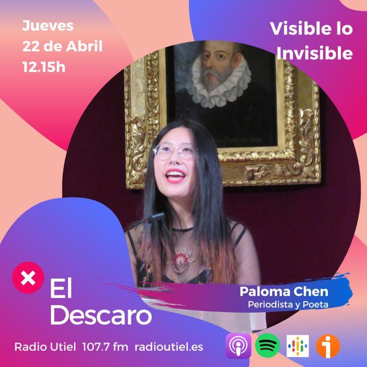 2x14 - El Descaro: Visible lo Invisible - Paloma Chen (Periodista y Poeta)