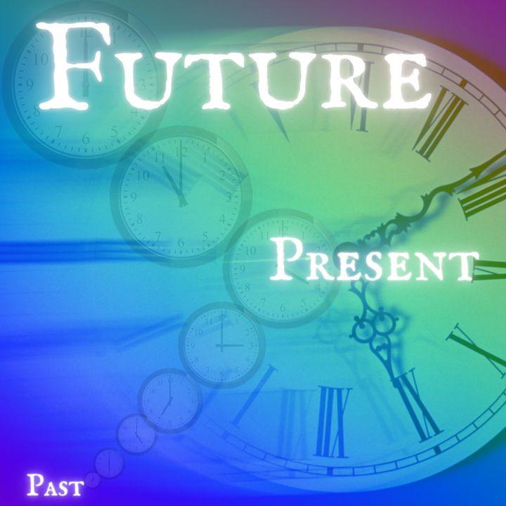 Episode 118- The Future Already Happened