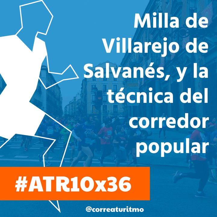 ATR 10x36 - Milla de Villarejo de Salvanés, próxima carreras y la técnica en el popular