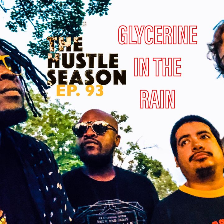 The Hustle Season: Ep. 93 Glycerine In The Rain
