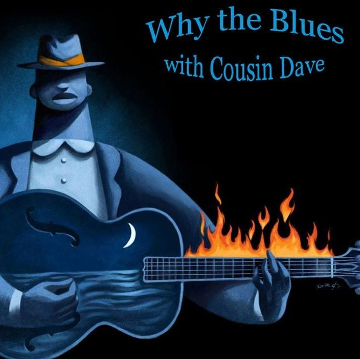 Why The Blues With Cousin Dave