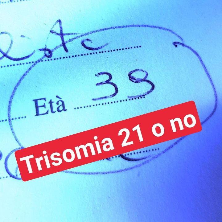 Mamma a 40 anni - Di quando mi hanno parlato della Trisomia 21