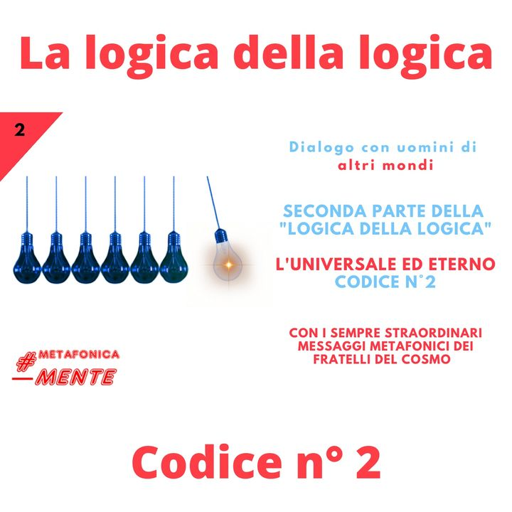 """Il secondo codice della """"Logica della logica"""":  l'universale ed eterno"""
