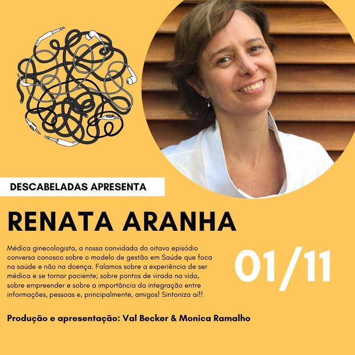 Ep. #8 - Renata Aranha - Tecnologia em Saúde