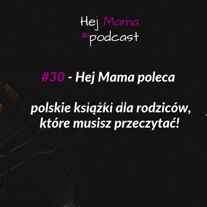 #030 - Hej Mama poleca - polskie książki rodzicielskie, które musisz przeczytać!