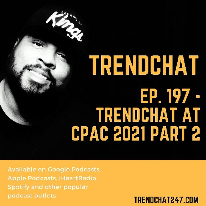 Ep. 197 - TrendChat at CPAC 2021 Part 2