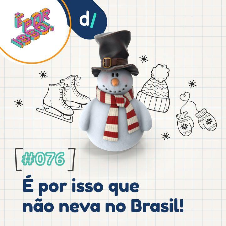 É Por Isso! #76 - É por isso que (não) neva no Brasil! ❄️☃️