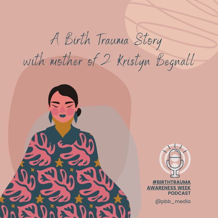 Birth Trauma Awareness Week - A birth story with mother of two Kristyn Begnall