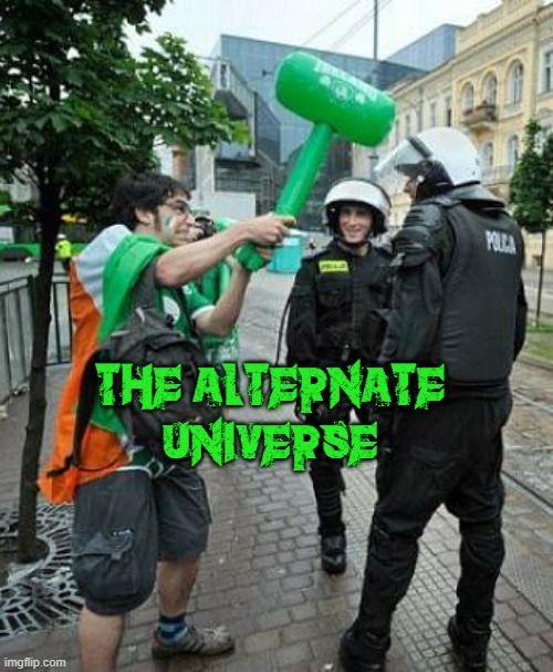 The Alternate Universe!