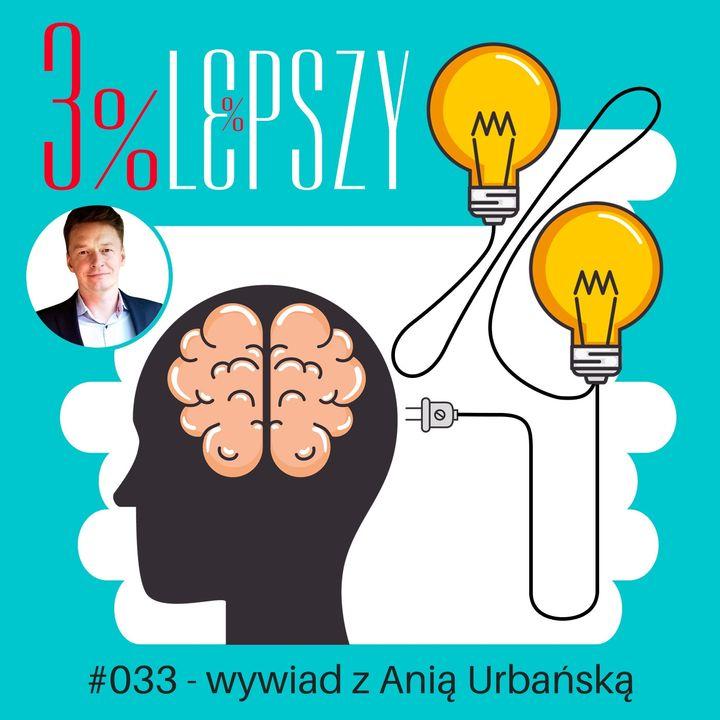 3lepszy033 - jak wykorzystać mocne strony swojego mózgu, czyli wywiad z Anią Urbańską