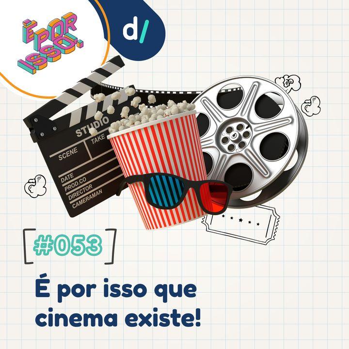 É Por Isso! #53 - É por isso que cinema existe! 🎬🍿