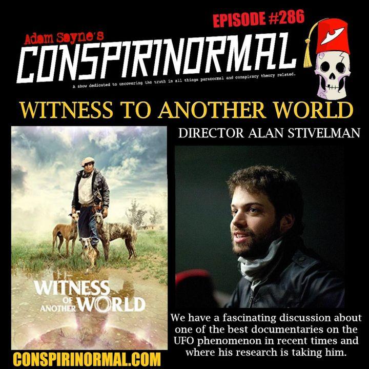 Conspirinormal Episode 286- Alan Stivelman ( Witness of Another World)