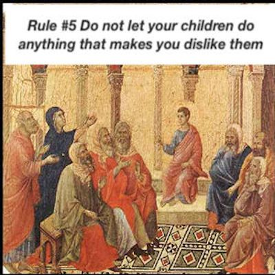 Brain and Bible: Rule #5 Do not let your children do anything that makes you dislike them