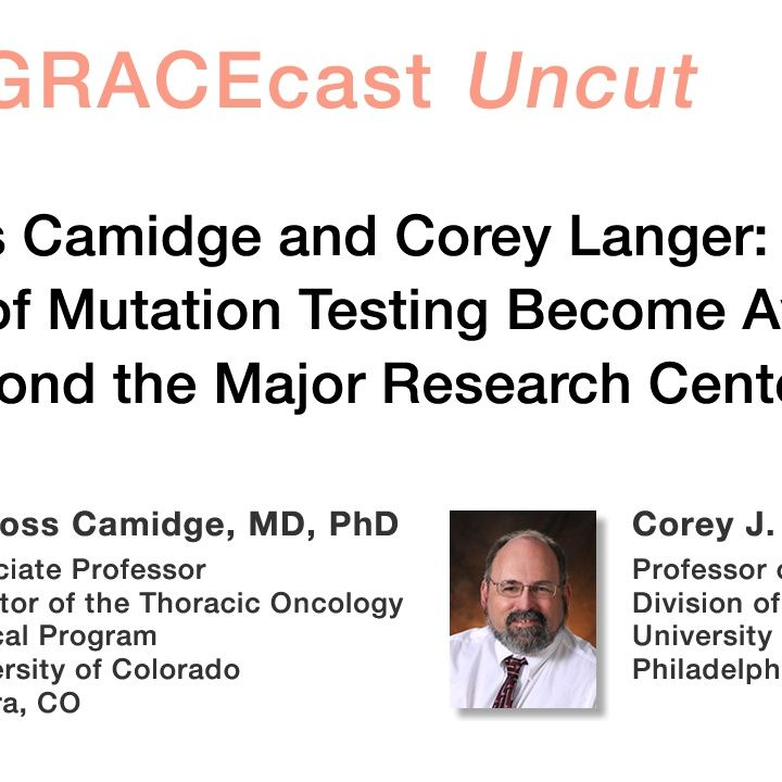Drs. Ross Camidge and Corey Langer: Will New Forms of Mutation Testing Become Available Beyond the Major Research Centers?