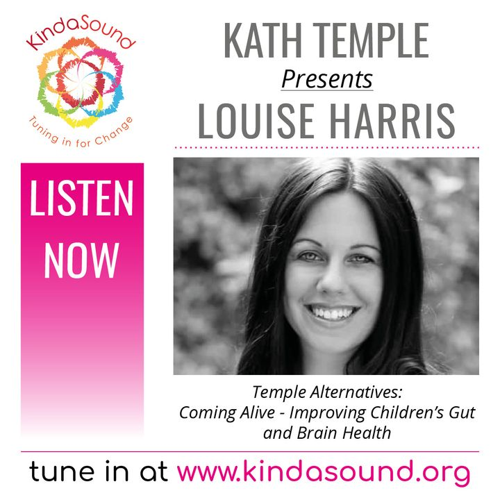 Louise Harris: Coming Alive - Improving Children's Gut & Brain Health (Temple Alternatives with Kath Temple)