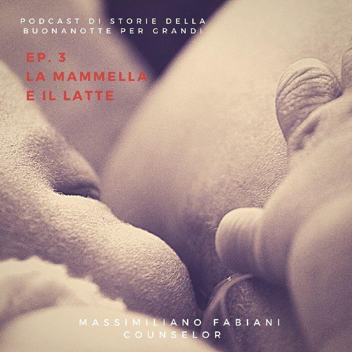 Ep. 3 - La MAMMELLA E IL LATTE