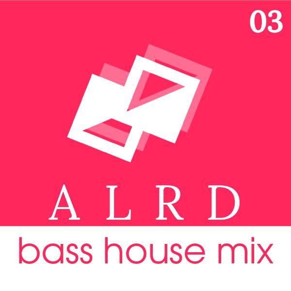 ALRD - BASS HOUSE, MIX 3