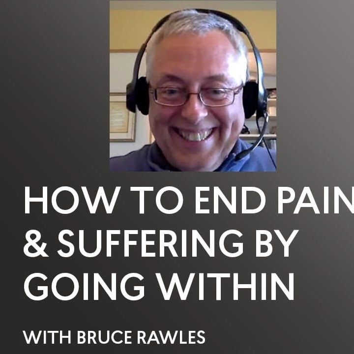 [INTERVIEW]How to End Pain & Suffering by Going Within - Bruce Rawles - ACIM - A Course in Miracles