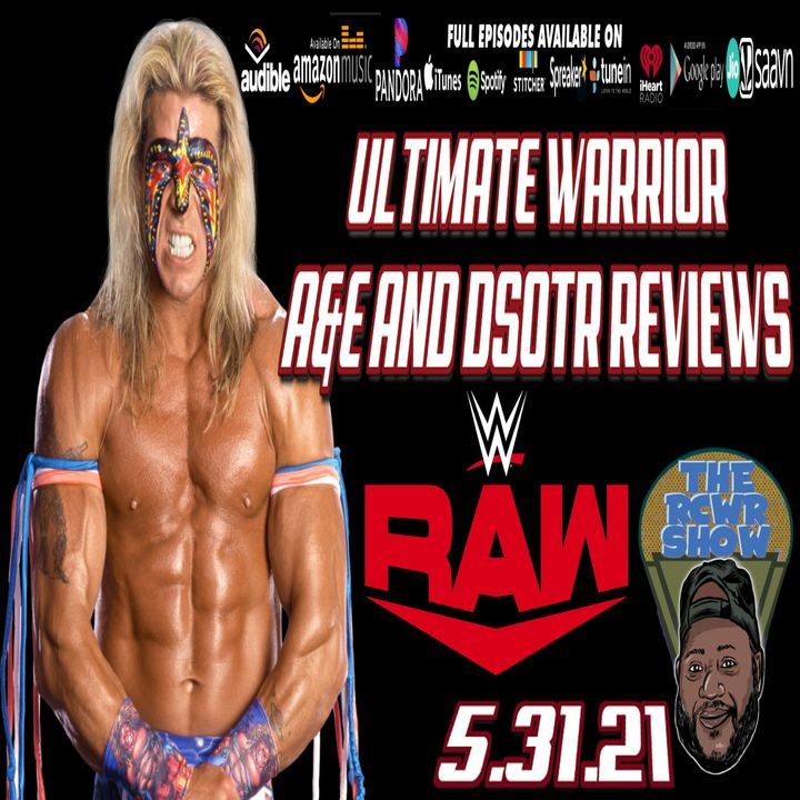 SEASON FINALE! RAW, A&E and DSOTR Ultimate Warrior Episodes, Wedding Draws Near   The RCWR Show 5/31/21