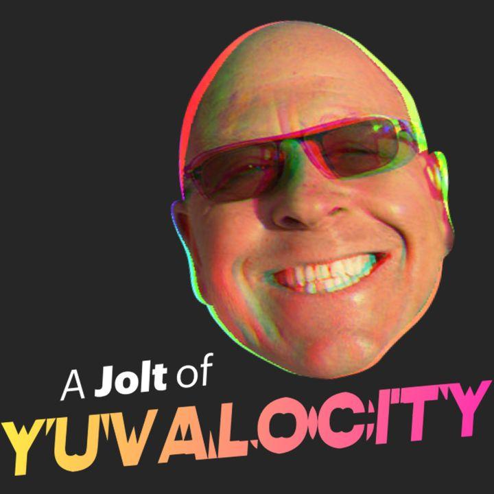 A Jolt of Yuvalocity