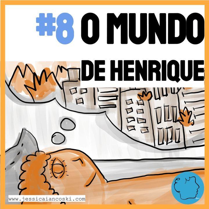 [T1 #8] O Mundo de Henrique - História para Dormir